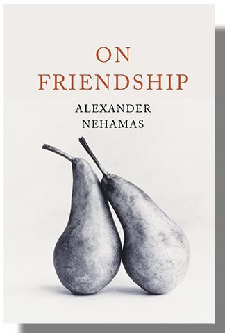 "What I think: Alexander Nehamas book jacket ""On Friendship; Alexander Nehamas"""