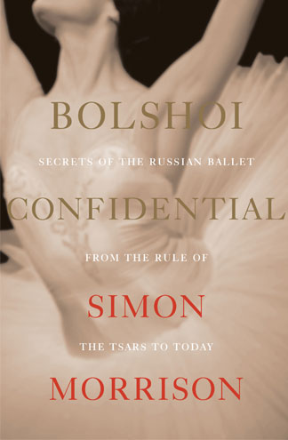 """'Bolshoi Confidential: Secrets of the Russian Ballet from the Rule of the Tsars to Today' by Simon Morrison"" book cover"