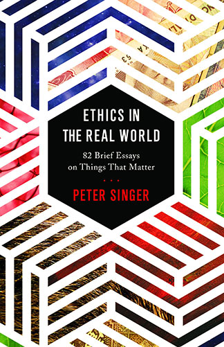 """'Ethics in the Real World: 82 Brief Essays on Things That Matter' by Peter Singer"" book jacket"