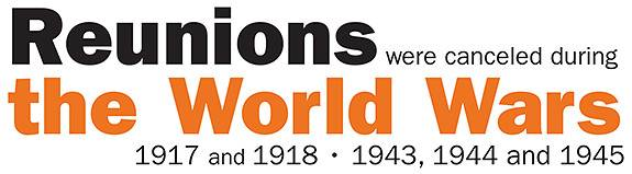 Reunions were canceled during the World Wars 1917 and 1918 • 1943, 1944 and 1945