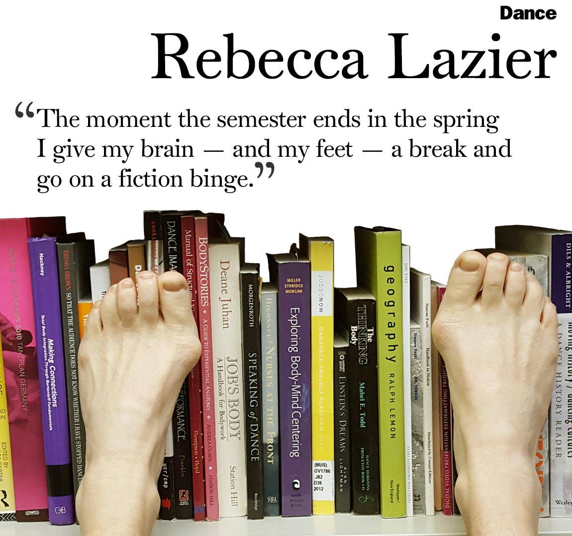 "Faculty Bookshelves 2016 ""Dance; Rebecca Lazier; 'The moment the semester ends in the spring I give my brain — and my feet — a break and go on a fiction binge.'"""
