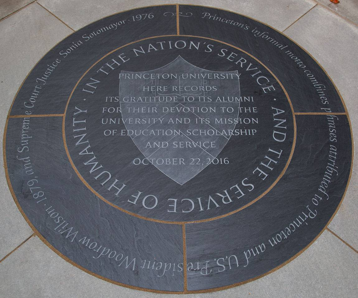 """Princeton's informal motto combines phrases attributed to Princeton and U.S. President Woodrow Wilson 1879 and Supreme Court Justice Sonia Sotomayor 1976; Princeton in the Nation's Service and the Service of Humanity; Princeton University here records its gratitude to its alumni for their devotion to the University and its mission of education, scholarship and service; October 22, 2016"" new medallion in front of Nassau Hall"