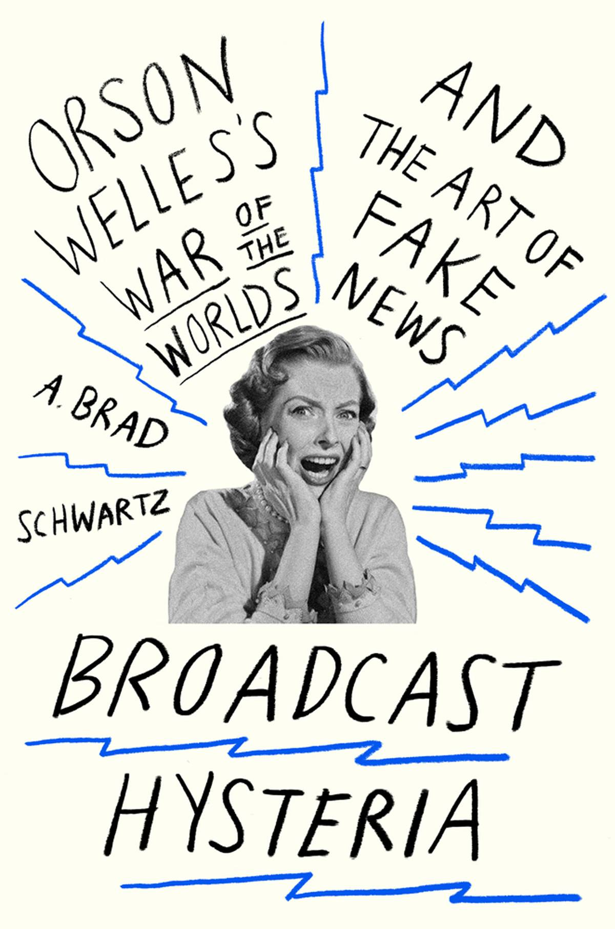 "Book cover for A. Brad Schwartz's book, ""Broadcast Hysteria: Orson Welles's ' War of the Worlds' and the Art of Fake News"""