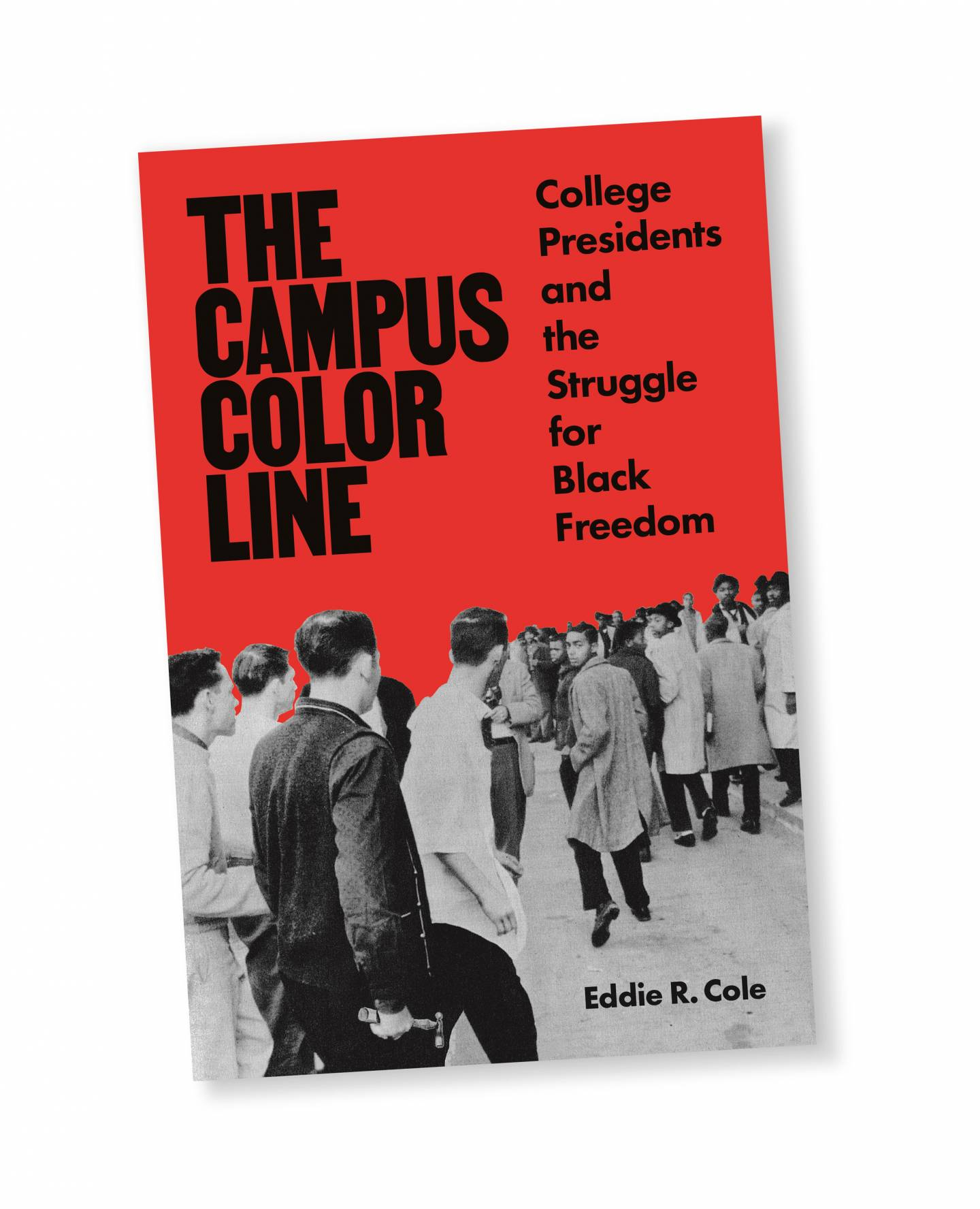 "Book cover of ""The Campus Color Line: College Presidents and the Struggle for Black Freedom"" by Eddie R. Cole; image of a group of white men, one of which holds a hammer, following and menacing a group of black men"