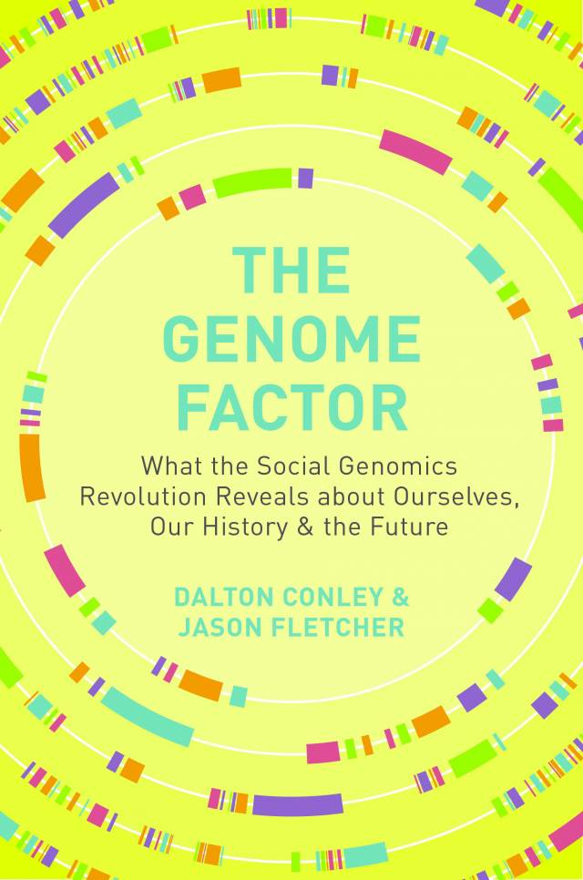 The Genome Factor: What the Social Genomics Revolution Reveals about Ourselves, Our History & the Future by Dalton Conley & Jason Fletcher