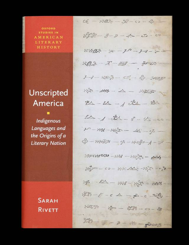 Unscripted America: Indigenous Languages and the Origins of a Literary Nation by Sarah RIvett