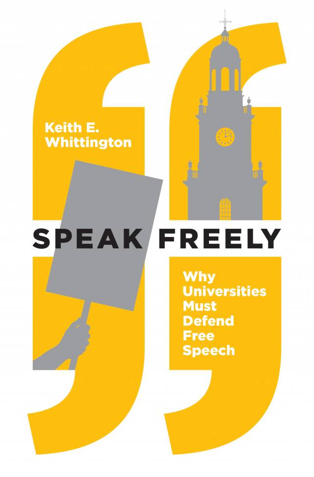 Speak Freely: Why Universities Must Defend Free Speech book